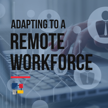 Adapting to a Remote Workforce